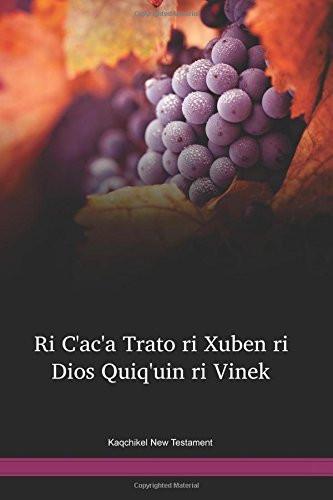 Kaqchikel New Testament / Ri C'ac'a Trato ri Xuben ri Dios Quiq'uin ri Vinek (CAKCNT) / Guatemala