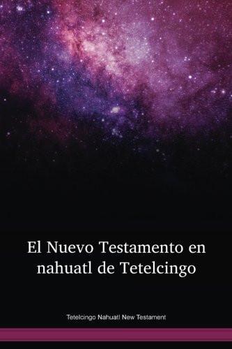 Tetelcingo Nahuatl New Testament / El Nuevo Testamento en nahuatl de Tetelcingo (NHGNT) / Mexico