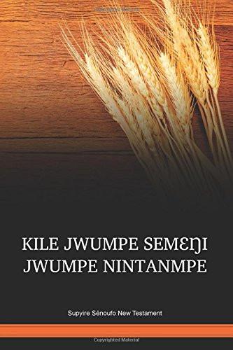 Supyire Sénoufo New Testament / KILE JWUMPE SEMƐŊI JWUMPE NINTANMPE (SPPNT) / Mali / Ivory Coast