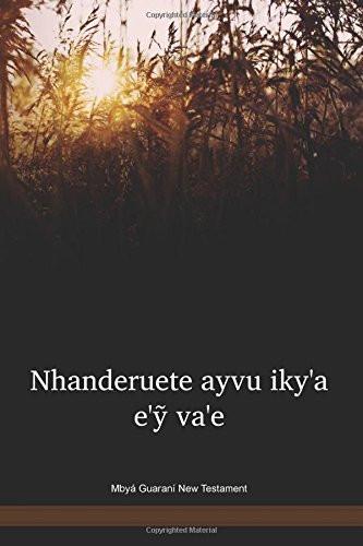 Mbyá Guaraní New Testament / Nhanderuete ayvu iky'a e'ỹ va'e (GUNNT) / Argentina / Brazil / Paraguay