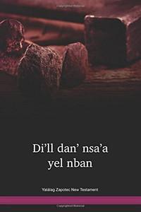 Yalálag Zapotec New Testament / Di'll dan' nsa'a yel nban / Di'll dan' nsa'a yel nban (El Nuevo Testamento en el Zapoteco de Yalálag) (ZPUNT) / Mexico