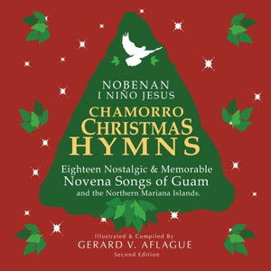 Chamorro Christmas Hymns Song Book: Favorite Novena Songs of Guam and The Northern Mariana Islands CNMI / NOBENAN I NINO JESUS / Gerard Aflague