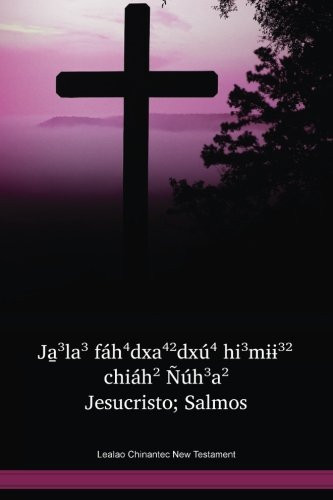 Lealao Chinantec Language New Testament / Ja̱³la³ fáh⁴dxa⁴²dxú⁴ hi³mɨɨ³² chiáh² Ñúh³a² Jesucristo; Salmos (CLENT) / Mexico