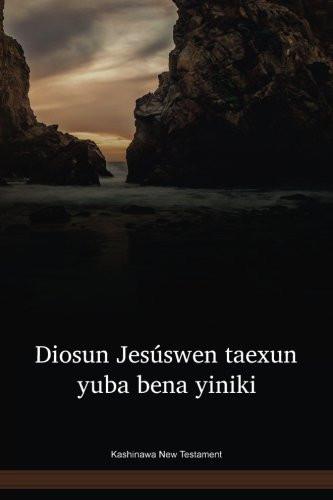 Kashinawa Language New Testament / Diosun Jesúswen taexun yuba bena yiniki (CBSNT) / Peru, Brazil