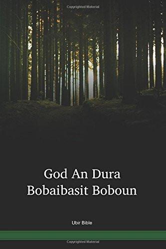 Ubir Language Bible / God An Dura Bobaibasit Boboun (UBRNTPO) / Papua New Guinea