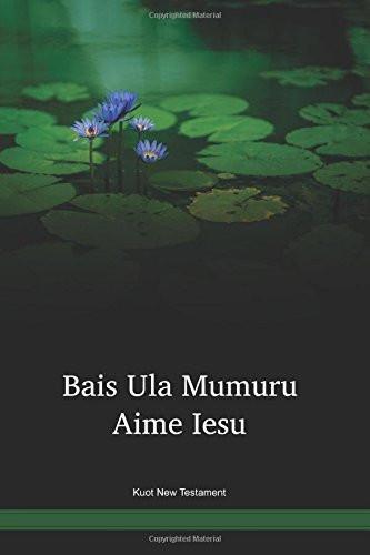 Kuot Language New Testament / Bais ula mumuru aime iesu (KTONT) / Papua New Guinea