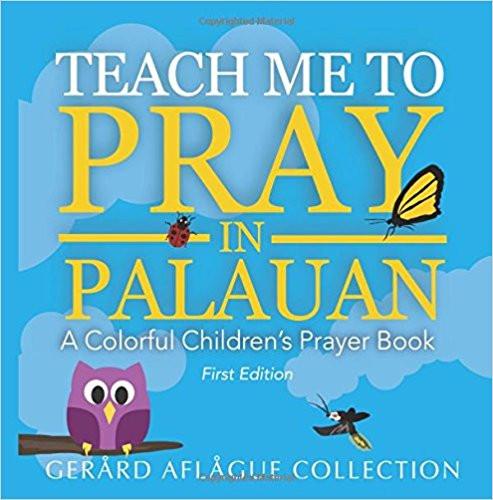 Teach Me to Pray in Palauan: A Colorful Children's Book Prayer  GERARD AFLAGUE