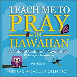 Teach Me to Pray in Hawaiian: A Colorful Children's Prayer Book