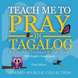 Teach Me to Pray in Tagalog: A Colorful Children's Prayer Book w/English Translations Large Print Gerard Aflague