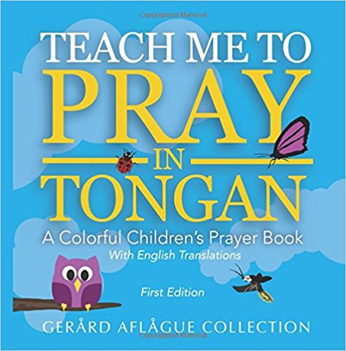 Teach Me to Pray in Tongan: A Colorful Children's Prayer Book  Gerard Aflague