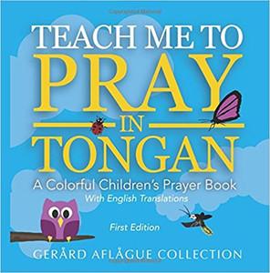 Teach Me to Pray in Tongan: A Colorful Children's Prayer Book  Gerard Aflague