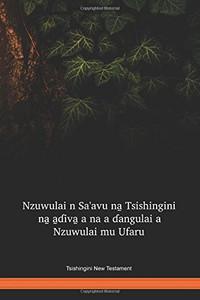 Tsishingini Language New Testament / Nzuwulai n Sa'avu na̱ Tsishingini na̱ a̱ɗiva̱ a na a ɗangulai a Nzuwulai mu Ufaru (TSWNT) / Nigeria