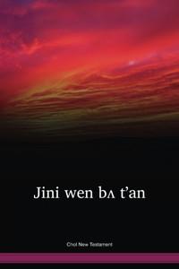 Chol Language New Testament / The New Testament in Chol Tila / Jini wen bʌ t'an (CTUNT) / Eastern Central Mexico
