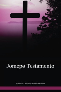 Francisco León Zoque New Testament / Jomepø Testamento (ZOSNT) / Mexico