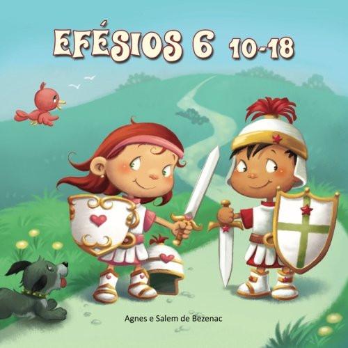 Efésios 6:10-18: A armadura de Deus (A Bíblia para Crianças) (Volume 8) (Portuguese Edition) Paperback Large Print Agnes de Bezenac (Author, Illustrator) Salem de Bezenac (Contributor)