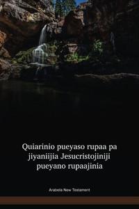 Arabela New Testament / Quiarinio pueyaso rupaa pa jiyaniijia Jesucristojiniji pueyano rupaajinia (ARLNT) / Peru