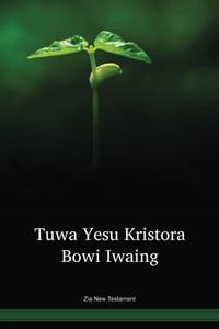 Zia New Testament / Tuwa Yesu Kristora bowi iwaing (ZIANT) / Papua New Guinea / PNG