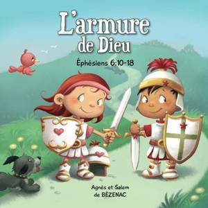 L'armure de Dieu: Éphésiens 6:10-18 (Chapitres de la Bible pour enfants) (Volume 8)  (French Edition)  Paperback  Large Print   Agnes and Salem de Bezenac