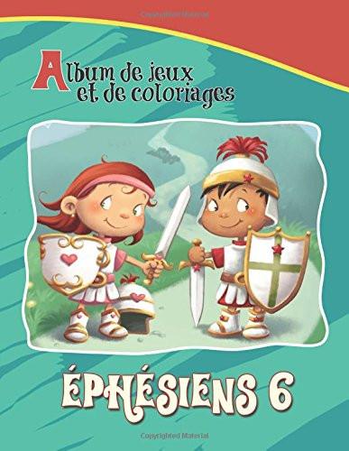 Éphésiens 6 Album de jeux et de coloriages: L'armure de Dieu (Chapitres de la Bible Pour Enfants) (Volume 8) (French Edition)  Stationery Large Print Agnes de Bezenac
