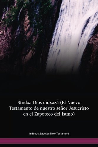 Isthmus Zapotec New Testament / Stiidxa Dios didxazá (El Nuevo Testamento de nuestro señor Jesucristo en el Zapoteco del Istmo) (ZAINT) / Mexico