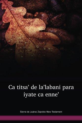 Sierra de Juárez Zapotec New Testament / Ca titsa' de la'labani para iyate ca enne' (ZAANT) / Mexico