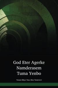 Yessan-Mayo Yawu New Testament / GOD ETER AGERKE NAMDERASEM TUMA YENBO (YSS-YAWU) / Papua New Guinea / PNG