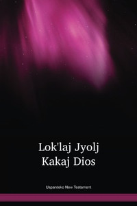 Uspanteko New Testament / Lok'laj Jyolj Kakaj Dios (USPNT) / Guatemala
