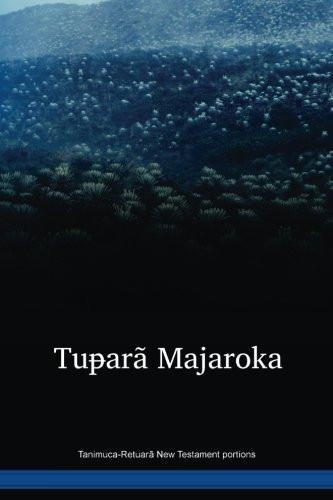 Tanimuca-Retuarã New Testament portions / Tuᵽarã Majaroka (TNCPOR) / Columbia