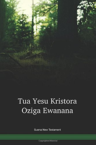 Suena Language New Testament / Tua Yesu Kristora Oziga Ewanana (SUENT) / Papua New Guinea / PNG