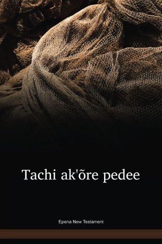 Epena Language New Testament / Tachi ak'õre pedee (SJANT) / Colombia