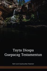 North Junín Quechua Language New Testament / Tayta Diospa Guepacag Testamentun (QVNNT) / Peru
