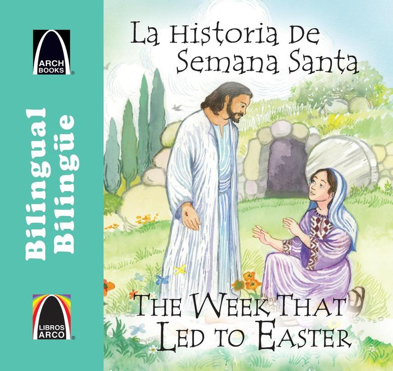 La Historia de Semana Santa/The Week That Led To Easter (Libros Arco (Bilinge/Bilingual)) Paperback Joanne Larrison