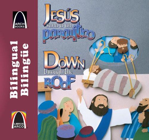 Jesús sana a un paralítico/Down through the Roof (Libros Arco (Bilinge/Bilingual)) (Multilingual Edition) Paperback Jeffrey E. Burkart