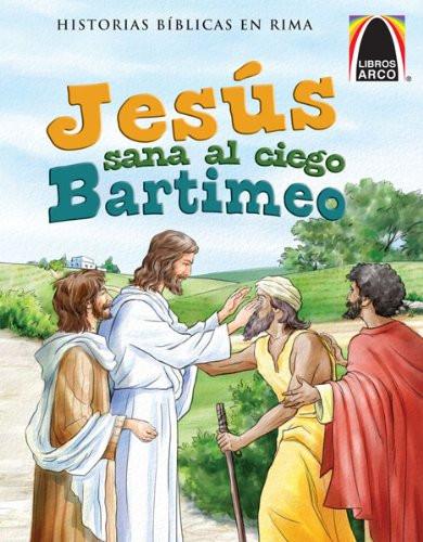 Jesús sana al ciego Bartimeo (Arch Books) (Spanish Edition) (Historias Biblicas En Rima)  Paperback Diane Grebing