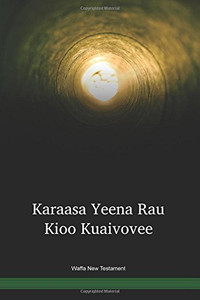 Waffa Language New Testament / Karaasa Yeena Rau Kioo Kuaivovee (WAJNT) / Papua New Guinea / PNG
