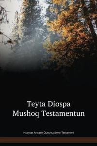 Huaylas Ancash Quechua Language New Testament / Teyta Diospa Mushoq Testamentun (QWHNT) / Peru