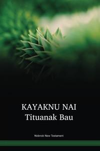 Nobnob Language New Testament / KAYAKNU NAI Tituanak Bau (GAWNT) / Papua New Guinea / PNG