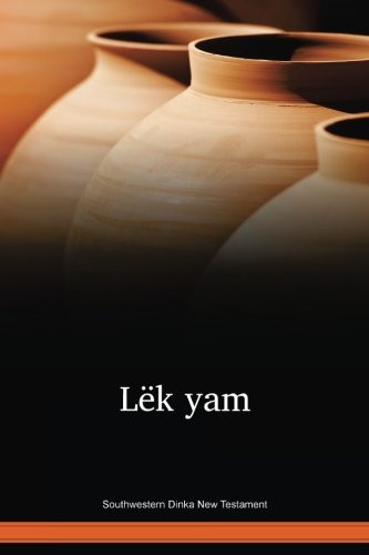 Southwestern Dinka Language New Testament / Lëk yam (DIK) / South Sudan