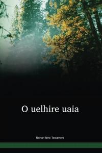 Nehan Language New Testament / O uelhire uaia (NSNNT) / Papua New Guinea / PNG