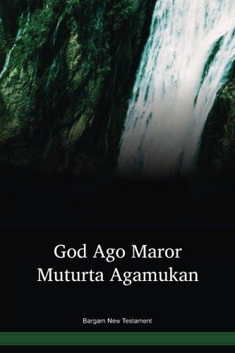 Bargam Language New Testament / God ago maror muturta agamukan (MLPNT) / Papua New Guinea / PNG