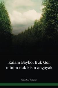 Kalam Language New Testament / Kalam Baybol Buk gor minim nuk kisen angayak (KMHNT) / Papua New Guinea / PNG