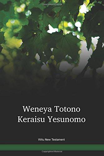 Witu Language New Testament / Weneya Totono Keraisu Yesunomo (WIUNT) / Indonesia