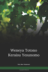 Witu Language New Testament / Weneya Totono Keraisu Yesunomo (WIUNT) / Indonesia