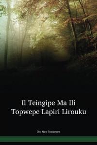 Olo Language New Testament / Il Teingipe Ma Ili Topwepe Lapiri Lirouku (ONGNT) / Papua New Guinea / PNG