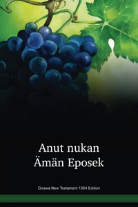 Girawa Language New Testament 1994 Edition / Anut nukan Ämän Eposek (BBRNT) / Papua New Guinea / PNG