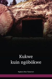 Ngäbere Language New Testament / Kukwe kuin ngöbökwe (GYMNT) / Panama, Costa Rica