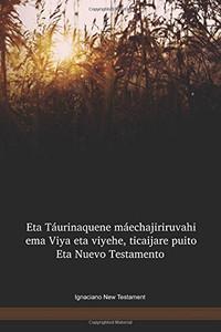 Ignaciano Language New Testament / Eta Táurinaquene máechajiriruvahi ema Viya eta viyehe, ticaijare puito Eta Nuevo Testamento / Bolivia