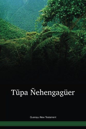 Guarayu Language New Testament / Tũpa Ñehengagüer (GYRNT) / Bolivia