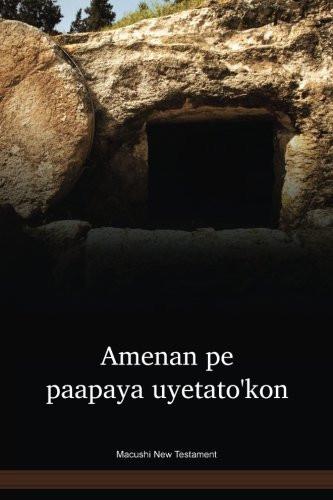 Macushi Language New Testament / Amenan pe paapaya uyetato'kon (MBCNT) / Brazil, Guyana