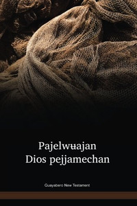 Guayabero Language New Testament / Pajelwʉajan Dios pejjamechan (GUONT) / Columbia